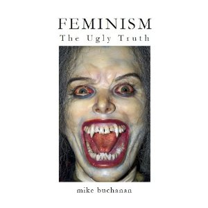 Feminism - The Ugly Truth